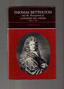 Thomas Betterton and the Management of Lincoln's Inn Fields, 1605-1708 Judith Milhous Ph.D.