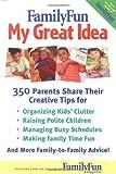 FamilyFun - My Great Idea: 350 Parents Share Their Creative Tips