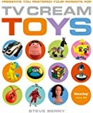 TV Cream Toys Lite: Presents You Pestered Your Parents for