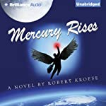 Mercury Rises: Mercury, Book 2 (       UNABRIDGED) by Robert Kroese Narrated by Kevin Stillwell