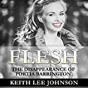 Flesh: The Disappearance of Portia Barrington (       UNABRIDGED) by Keith Lee Johnson Narrated by Lucinda Gainey