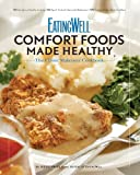 EatingWell: Comfort Foods Made Healthy: The Classic Makeover Cookbook