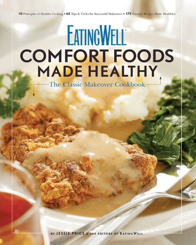 EatingWell: Comfort Foods Made Healthy: The Classic Makeover Cookbook by Jessie Price