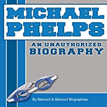 Michael Phelps: An Unauthorized Biography (       UNABRIDGED) by Belmont and Belcourt Biographies Narrated by Michael Griffith