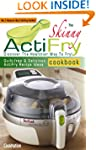 The Skinny ActiFry Cookbook: Guilt-fr...