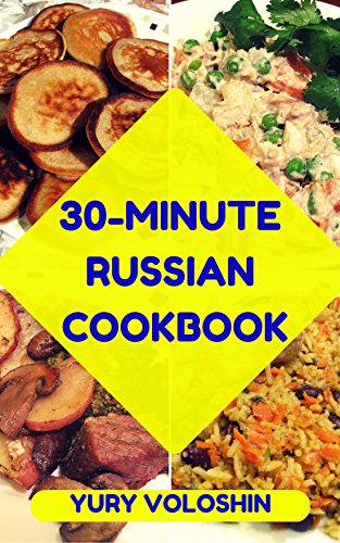 The 30-Minute Russian Cookbook: 22 Quick and Practical Recipes by Yury Voloshin