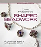 Diane Fitzgeralds Shaped Beadwork: Dimensional Jewelry with Peyote Stitch (Beadweaving Master Class Series)