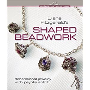 Diane Fitzgerald's Shaped Beadwork: Dimensional Jewelry with Peyote Stitch (Beadweaving Master Class Series)