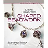 Diane Fitzgerald's Shaped Beadwork: Dimensional Jewelry with Peyote Stitch (Beadweaving Master Class)by Diane Fitzgerald
