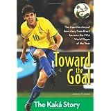 Toward the Goal: The Kaká Story (ZonderKidz Biography)