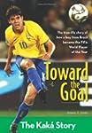 Toward The Goal: The Kaka Story