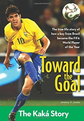 Toward the Goal: The Kaká Story (ZonderKidz Biography)