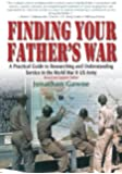 Finding Your Father's War Revised Edition:: A Practical Guide to Researching and Understanding Service in the World War II US Army