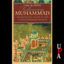 Following Muhammed: Rethinking Islam in the Contemporary World (       UNABRIDGED) by Carl W. Ernst Narrated by Bill Wallace