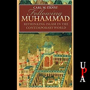 Following Muhammed: Rethinking Islam in the Contemporary World | [Carl W. Ernst]