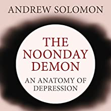 The Noonday Demon: An Atlas of Depression Audiobook by Andrew Solomon Narrated by Barrett Whitener