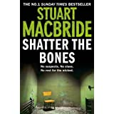 Shatter the Bones (Logan McRae, Book 7)by Stuart MacBride