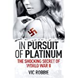 In Pursuit of Platinum: The Shocking Secret of World War IIby Vic Robbie