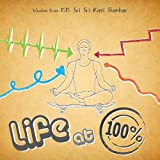 img - for Life @ 100% (Wisdom from H.H. Sri Sri Ravi Shankar) book / textbook / text book