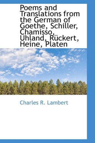 Poems and Translations from the German of Goethe, Schiller, Chamisso, Uhland, Rückert, Heine, Platen