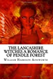 img - for The Lancashire Witches A Romance of Pendle Forest book / textbook / text book