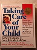 Taking Care of Your Child A Parents Guide to Complete Medical Care (Fourth Edition)