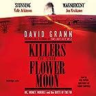 Killers of the Flower Moon: Oil, Money, Murder and the Birth of the FBI Hörbuch von David Grann Gesprochen von: Will Patton, Ann Marie Lee, Danny Campbell
