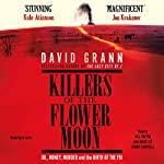 Killers of the Flower Moon: Oil, Money, Murder and the Birth of the FBI | David Grann