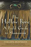 img - for The Hollow Bone: A Field Guide to Shamanism by Colleen Deatsman (October 01,2011) book / textbook / text book