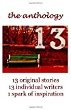 img - for 13 The Anthology: 13 original stories, 13 individual writers, 1 spark of inspiration (The 13 Project) (Volume 1) book / textbook / text book