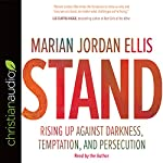 Stand: Rising Up Against Darkness, Temptation, and Persecution   Marian Jordan Ellis