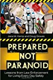 img - for Prepared Not Paranoid: Lessons from Law Enforcement for Living Every Day Safely by Doug Graves (2008-04-30) book / textbook / text book