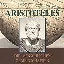 Aristoteles. Die menschlichen Gemeinschaften Hörbuch von  Aristoteles Gesprochen von: Andreas Dietrich