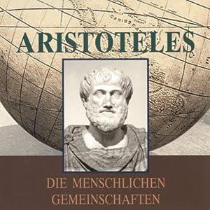 Aristoteles. Die menschlichen Gemeinschaften Hörbuch