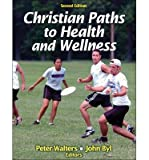 img - for [ Christian Paths to Health and Wellness BY Walters, Peter ( Author ) ] { Paperback } 2013 book / textbook / text book