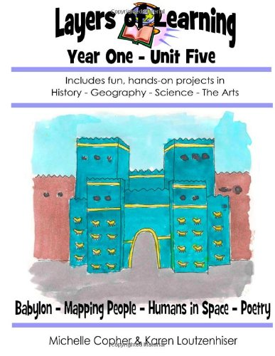 Layers Of Learning Year One Unit Five: Babylonians, Mapping People, Humans In Space, Poems About People (Volume 5)