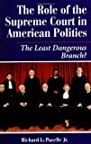 The Role of the Supreme Court in American Politics: The Least Dangerous Branch?