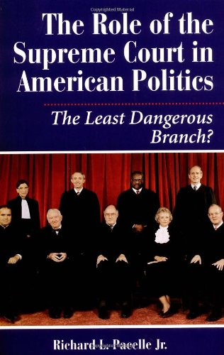 The Role Of The Supreme Court In American Politics: The Least Dangerous Branch? (Dilemmas in American Politics)