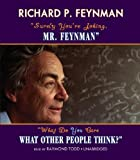 Richard P. Feynman Surely, You're Joking MR Feynman and What Do You Care What Other People Think?