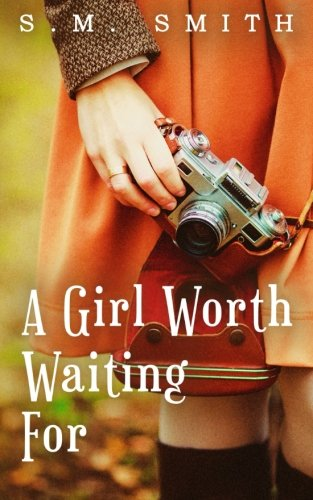 A Girl Worth Waiting For (The Worthy Series Book 1), by S. M. Smith