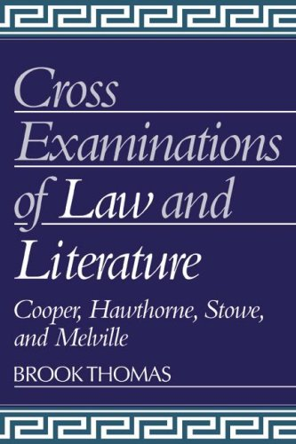 Cross-Examinations of Law and Literature: Cooper, Hawthorne, Stowe, and Melville (Cambridge Studies in American Literature and Culture)