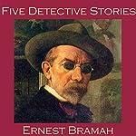 Five Detective Stories by Ernest Bramah | Ernest Bramah
