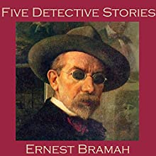 Five Detective Stories by Ernest Bramah (       UNABRIDGED) by Ernest Bramah Narrated by Cathy Dobson