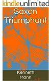 Saxon Triumphant (Saxon Trilogy Book 1)
