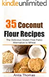 35 Coconut Flour Recipes: The Delicious Gluten-Free Paleo Alternative To Wheat (English Edition)