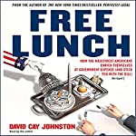 Free Lunch: How the Wealthiest Americans Enrich Themselves at Government Expense | David Cay Johnston