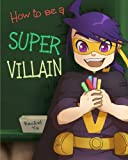 img - for How to Be a Super Villain: A colorful and fun children's picture book; entertaining bedtime story book / textbook / text book