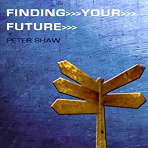 Finding Your Future | [Peter Shaw]