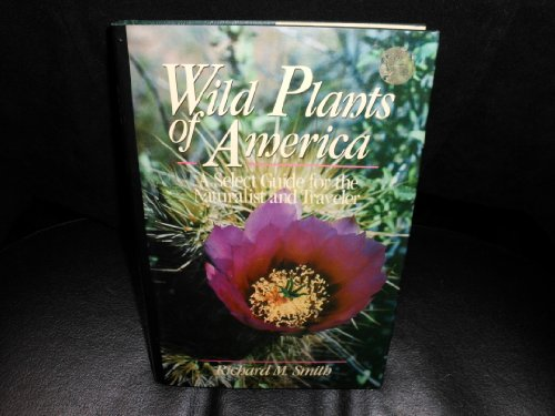 Wild Plants of America: Select Guide for the Naturalist and Traveler (Wiley Nature Editions), Smith, Richard M.