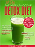 The 14 Day Green Smoothie Detox Diet: Achieve Better Health and Weight Loss through Cleansing - Recipes and Diet Plan for Every Body [39 Delicious Gre
